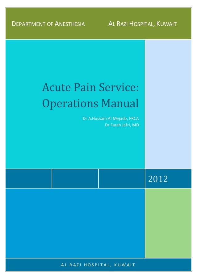 DEPARTMENT OF ANESTHESIA AL RAZI HOSPITAL, KUWAIT 2012 Acute Pain Service: Operations Manual Dr A.Hussain Al Mejade, FRCA ...