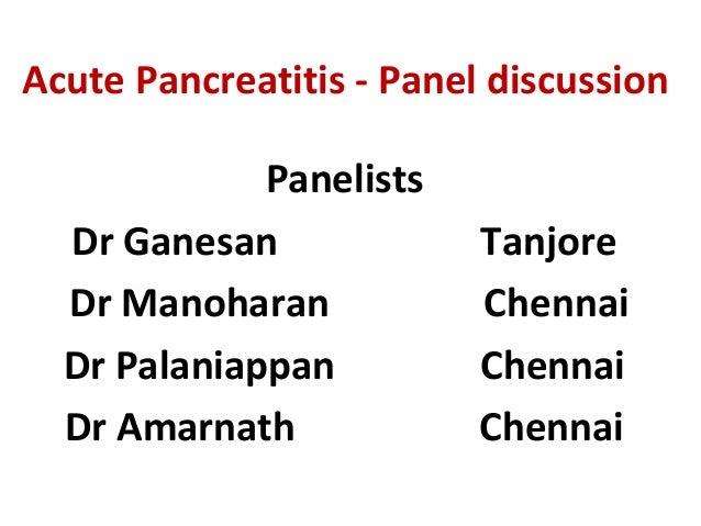 Acute Pancreatitis - Panel discussion Panelists Dr Ganesan Tanjore Dr Manoharan Chennai Dr Palaniappan Chennai Dr Amarnath...