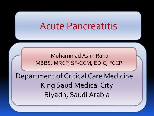 Acute Pancreatitis Department of Critical Care Medicine King Saud Medical City Riyadh, Saudi Arabia Muhammad Asim Rana MBB...