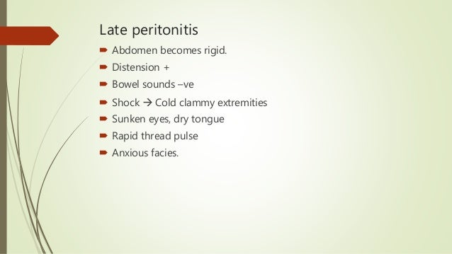 Late peritonitis  Abdomen becomes rigid.  Distension +  Bowel sounds –ve  Shock  Cold clammy extremities  Sunken eye...