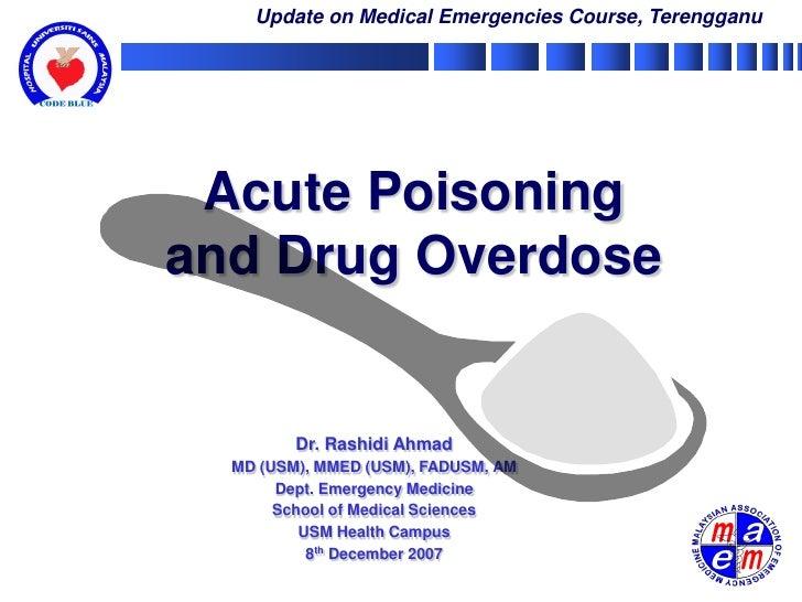 Update on Medical Emergencies Course, Terengganu      Acute Poisoning and Drug Overdose            Dr. Rashidi Ahmad   MD ...