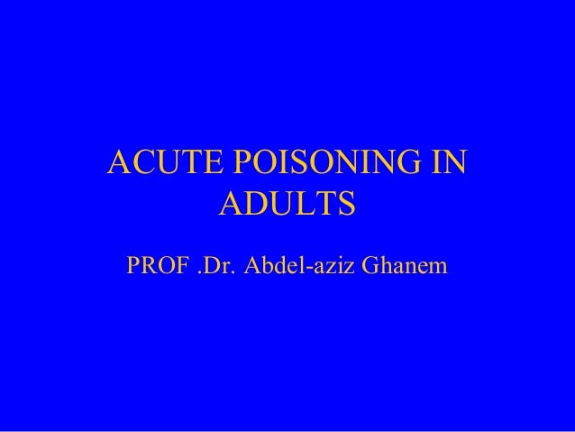 ACUTE POISONING IN ADULTS PROF .Dr. Abdel-aziz Ghanem