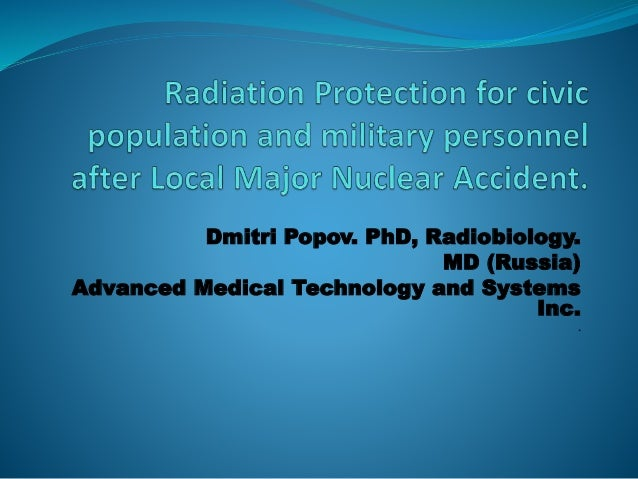 Dmitri Popov. PhD, Radiobiology. MD (Russia) Advanced Medical Technology and Systems Inc. .