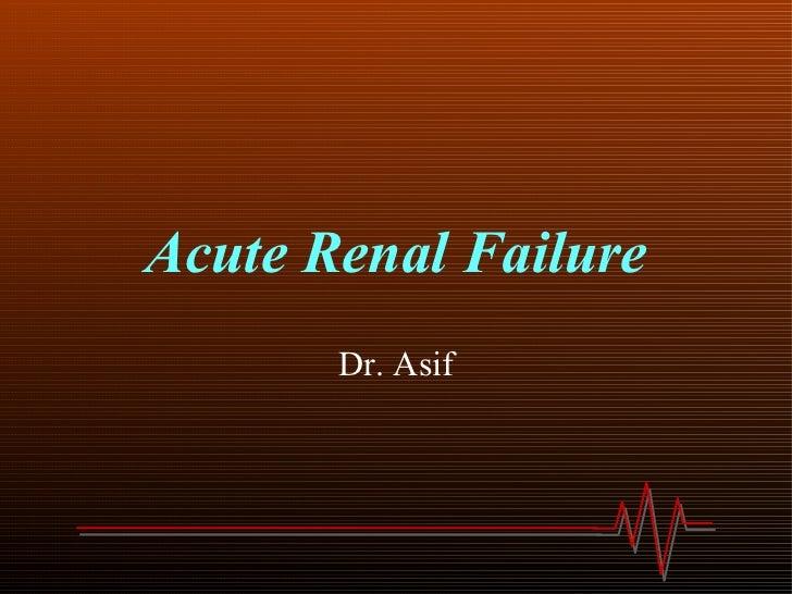 Acute Renal Failure Dr. Asif
