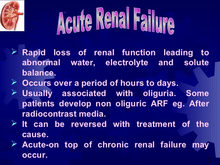  Rapid loss of renal function leading to  abnormal water, electrolyte and solute  balance. Occurs over a period of hours...