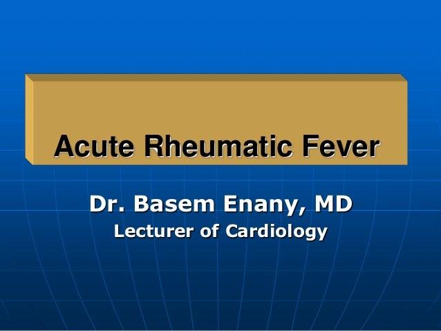 Acute Rheumatic Fever Dr. Basem Enany, MD Lecturer of Cardiology