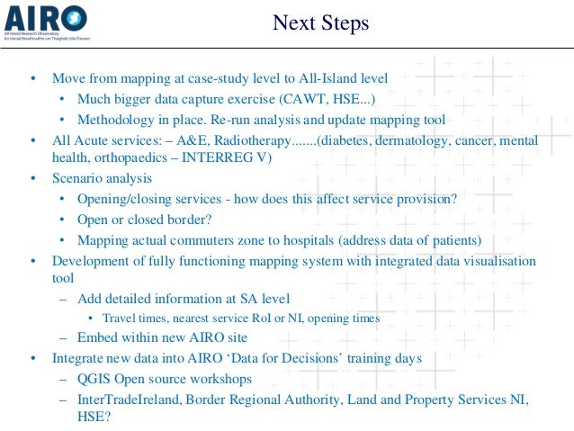 Next Steps • Move from mapping at case-study level to All-Island level • Much bigger data capture exercise (CAWT, HSE...) ...