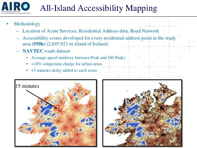 All-Island Accessibility Mapping • Methodology – Location of Acute Services, Residential Address data, Road Network – Acce...