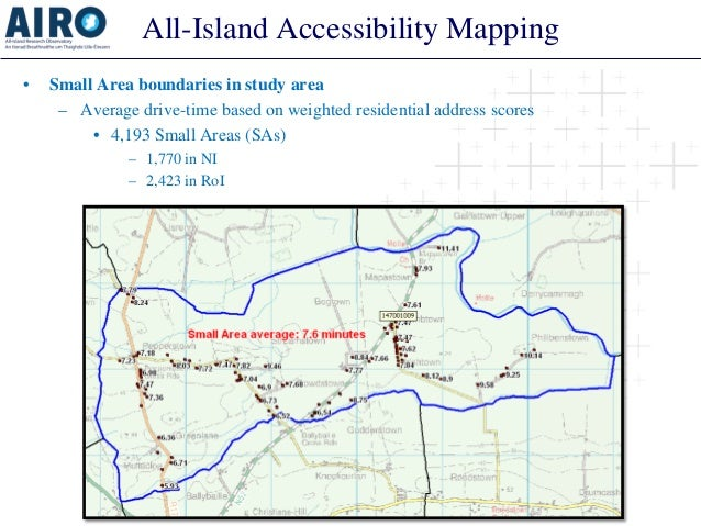 All-Island Accessibility Mapping • Small Area boundaries in study area – Average drive-time based on weighted residential ...