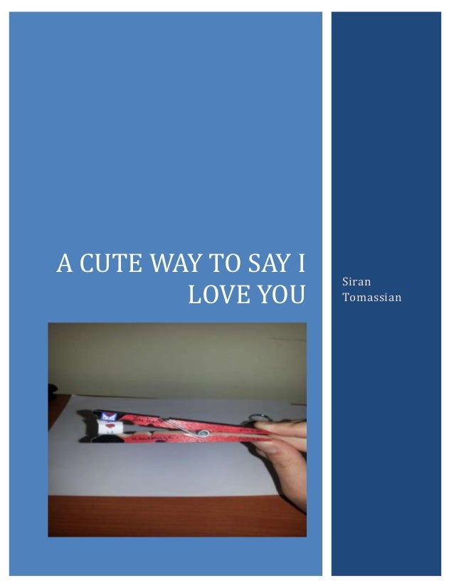 A CUTE WAY TO SAY I LOVE YOU [Type the abstract of the document here. The abstract is typically a short summary of the con...