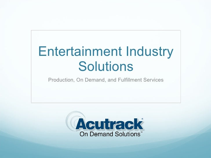 Entertainment Industry Solutions Production, On Demand, and Fulfillment Services