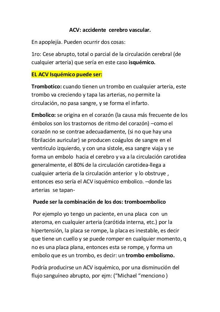 ACV: accidente cerebro vascular.En apoplejía. Pueden ocurrir dos cosas:1ro: Cese abrupto, total o parcial de la circulació...
