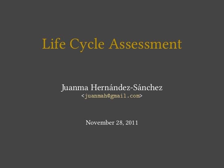 Life Cycle Assessment  Juanma Hernández-Sánchez      <juanmah@gmail.com>       November 28, 2011