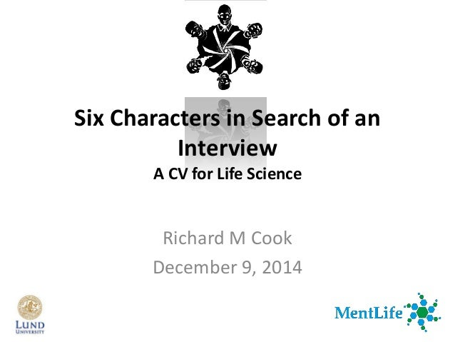 Richard M Cook December 9, 2014 Six Characters in Search of an Interview A CV for Life Science