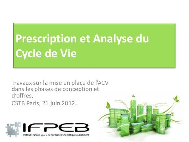 ACV, toujours l'ACV….Prescription et Analyse du Cycle de VieSous - titreTravaux sur la mise en place de l'ACVdans les phas...