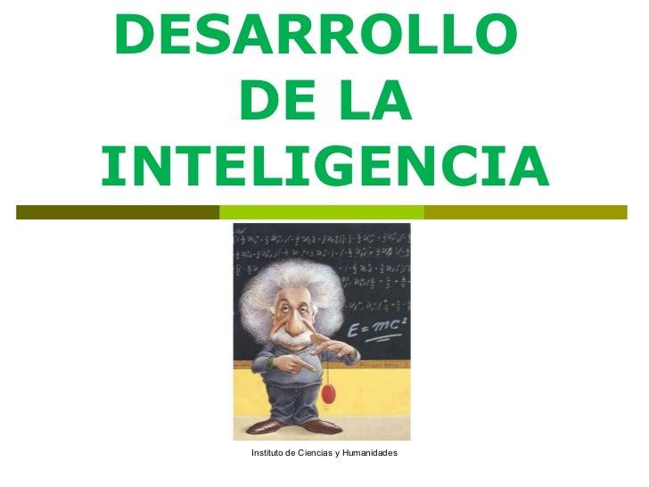 DESARROLLO  DE LA INTELIGENCIA Instituto de Ciencias y Humanidades