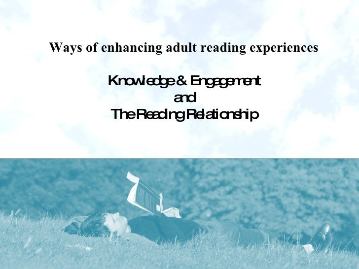 Ways of enhancing adult reading experiences Knowledge & Engagement and The Reading Relationship