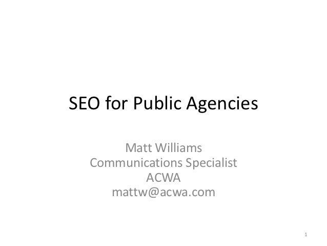 SEO for Public Agencies      Matt Williams  Communications Specialist          ACWA     mattw@acwa.com                    ...