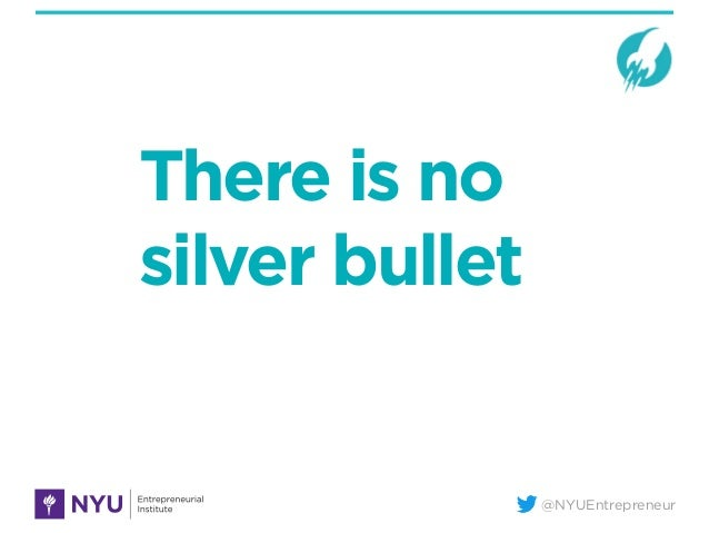 @NYUEntrepreneur There is no silver bullet
