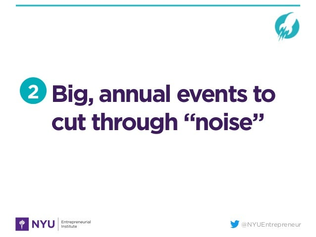 """@NYUEntrepreneur Big, annual events to cut through """"noise"""" 2"""