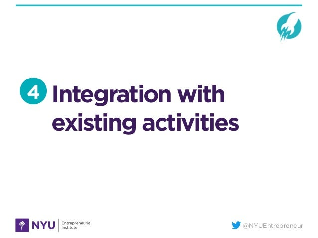 @NYUEntrepreneur Integration with existing activities 4