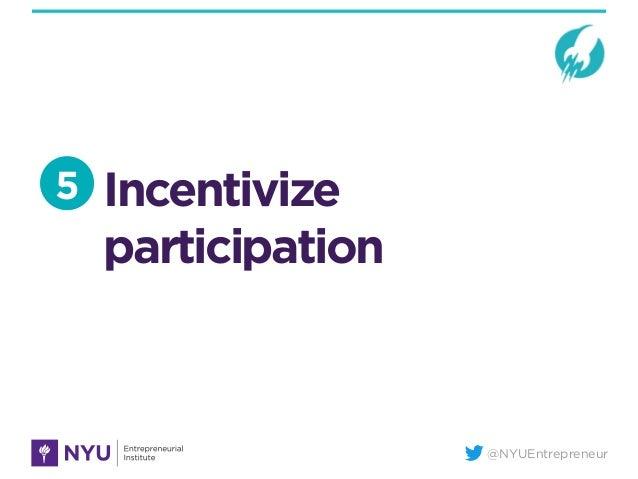 @NYUEntrepreneur Incentivize participation 5