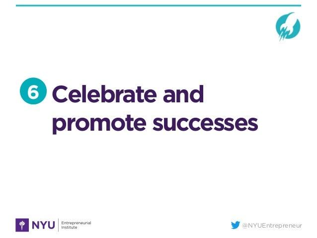 @NYUEntrepreneur Celebrate and promote successes 6