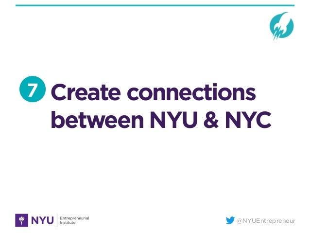 @NYUEntrepreneur Create connections between NYU & NYC 7