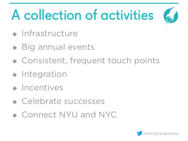 @NYUEntrepreneur A collection of activities u Infrastructure u Big annual events u Consistent, frequent touch points...