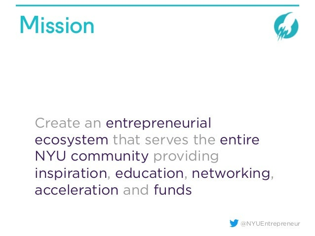 @NYUEntrepreneur Mission Create an entrepreneurial ecosystem that serves the entire NYU community providing inspiration, e...