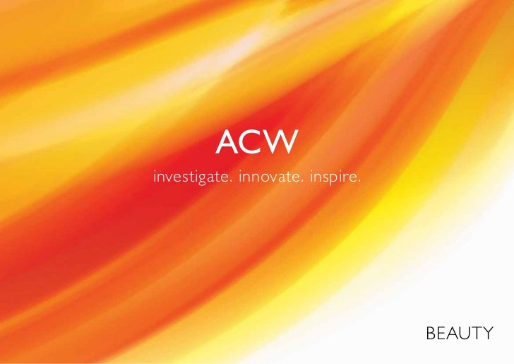 ACWinvestigate. innovate. inspire.                                  BEAUTY