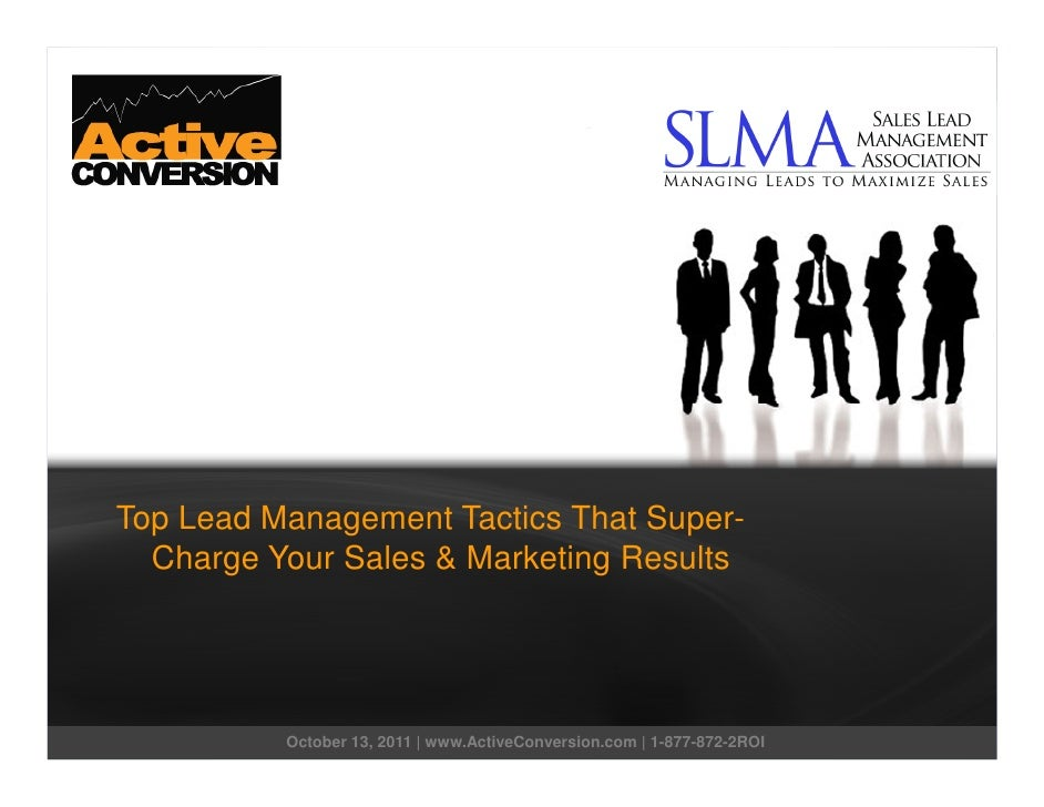 Top Lead Management Tactics That Super-  Charge Your Sales & Marketing Results          October 13, 2011 | www.ActiveConve...