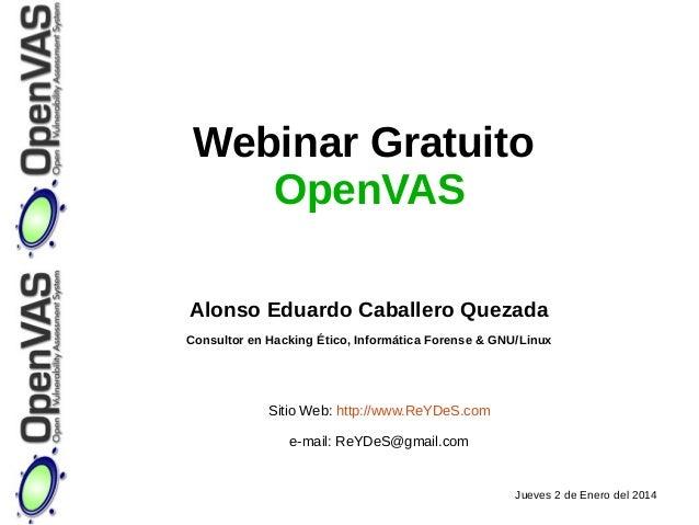 Webinar Gratuito OpenVAS Alonso Eduardo Caballero Quezada Consultor en Hacking Ético, Informática Forense & GNU/Linux  Sit...