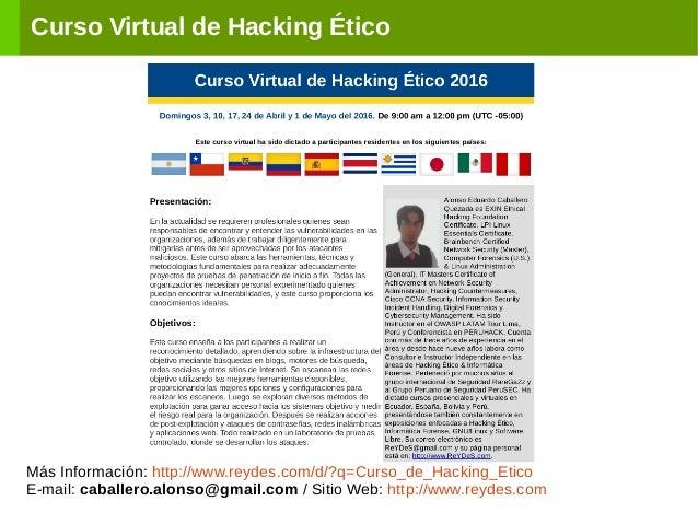 Curso Virtual de Hacking Ético Más Información: http://www.reydes.com/d/?q=Curso_de_Hacking_Etico E-mail: caballero.alonso...