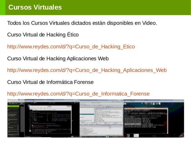 Cursos Virtuales Todos los Cursos Virtuales dictados están disponibles en Video. Curso Virtual de Hacking Ético http://www...