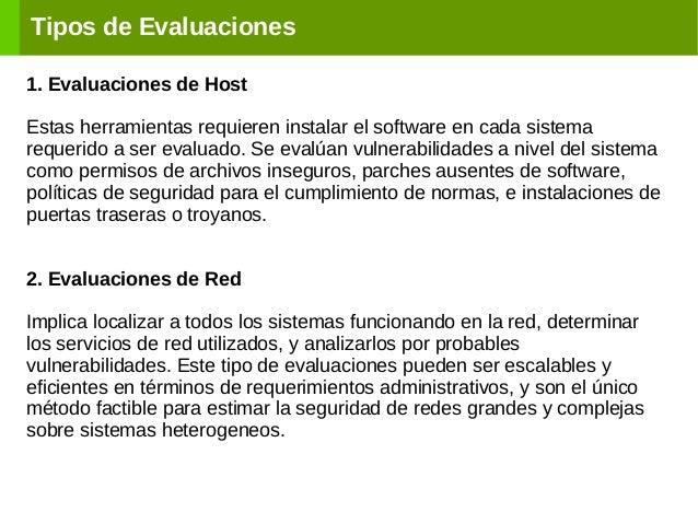 Tipos de Evaluaciones 1. Evaluaciones de Host Estas herramientas requieren instalar el software en cada sistema requerido ...