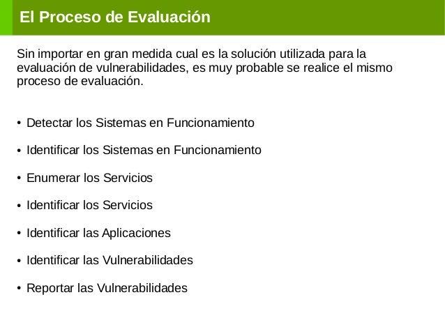 El Proceso de Evaluación Sin importar en gran medida cual es la solución utilizada para la evaluación de vulnerabilidades,...