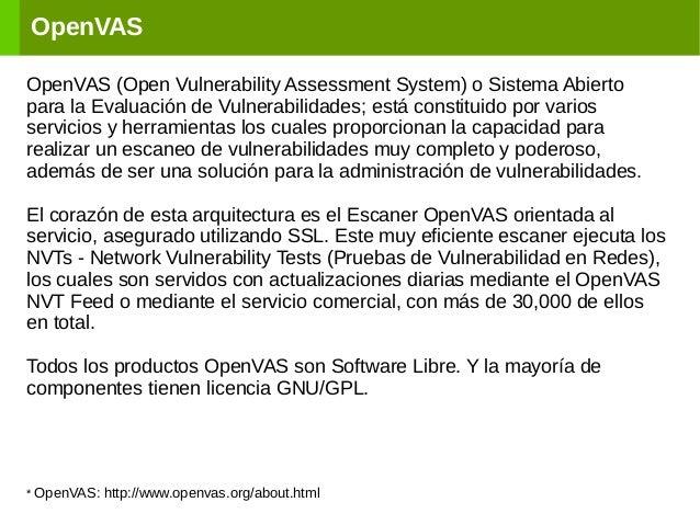 OpenVAS OpenVAS (Open Vulnerability Assessment System) o Sistema Abierto para la Evaluación de Vulnerabilidades; está cons...