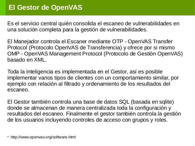 El Gestor de OpenVAS Es el servicio central quién consolida el escaneo de vulnerabilidades en una solución completa para l...