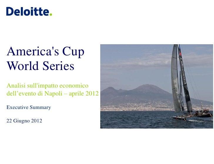 Americas CupWorld SeriesAnalisi sullimpatto economicodell'evento di Napoli – aprile 2012Executive Summary22 Giugno 2012