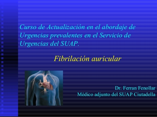 Curso de Actualización en el abordaje deUrgencias prevalentes en el Servicio deUrgencias del SUAP.Fibrilación auricularDr....