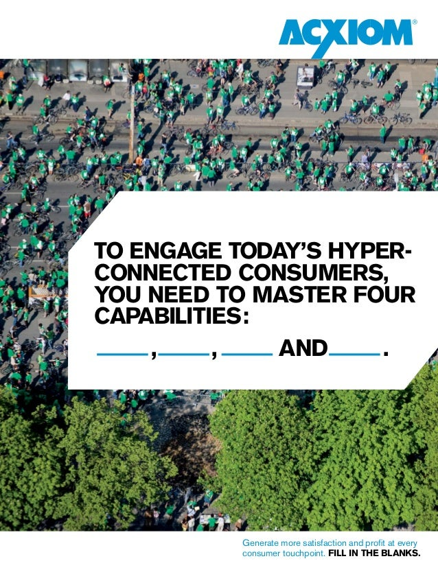 Generate more satisfaction and profit at every consumer touchpoint. fill in the blanks. TO ENGAGE TODAY'S HYPER- CONNECTED...