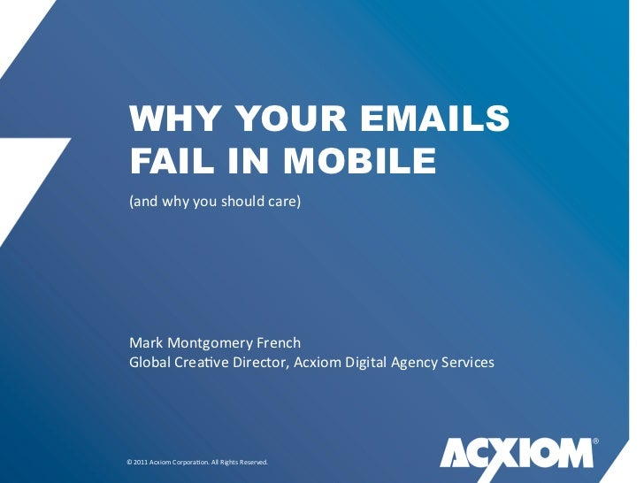 WHY YOUR EMAILS FAIL IN MOBILE (and	  why	  you	  should	  care) Mark	  Montgomery	  French Global	  Crea0ve	  Director,	 ...