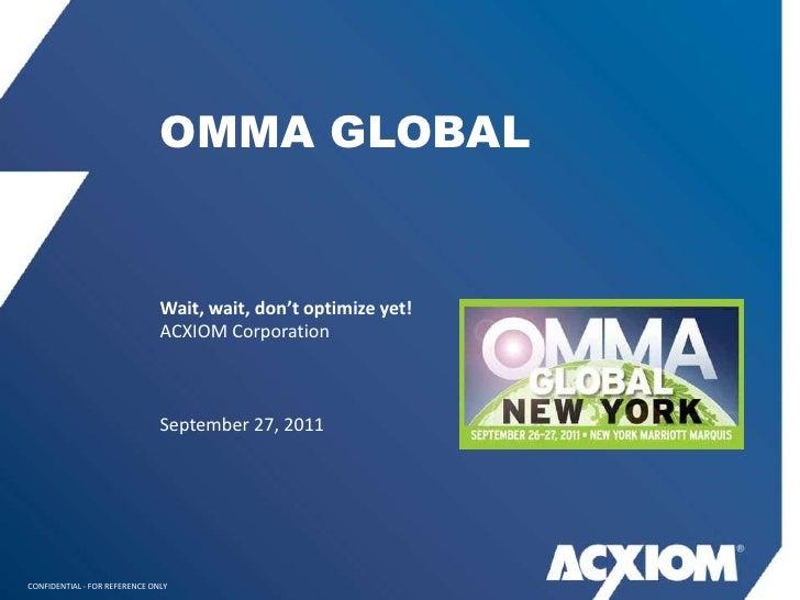 OMMA GLOBAL                               Wait, wait, don't optimize yet!                               ACXIOM Corporation...