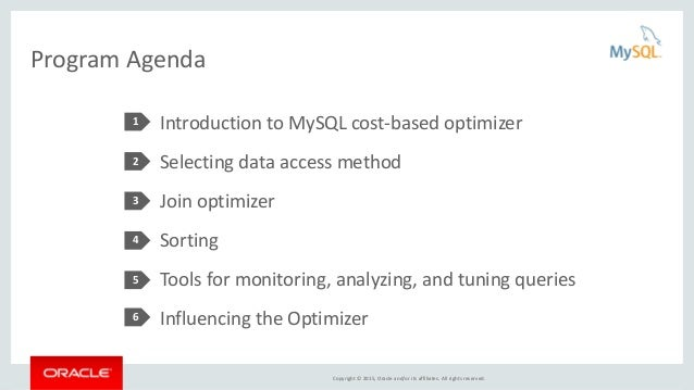 Copyright © 2015, Oracle and/or its affiliates. All rights reserved. Program Agenda Introduction to MySQL cost-based optim...
