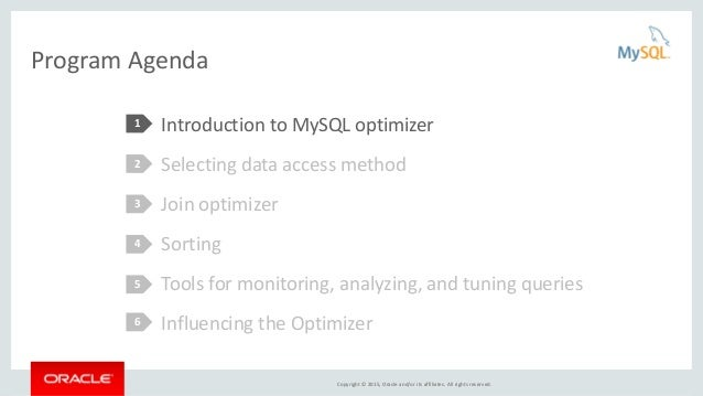 Copyright © 2015, Oracle and/or its affiliates. All rights reserved. Program Agenda Introduction to MySQL optimizer Select...