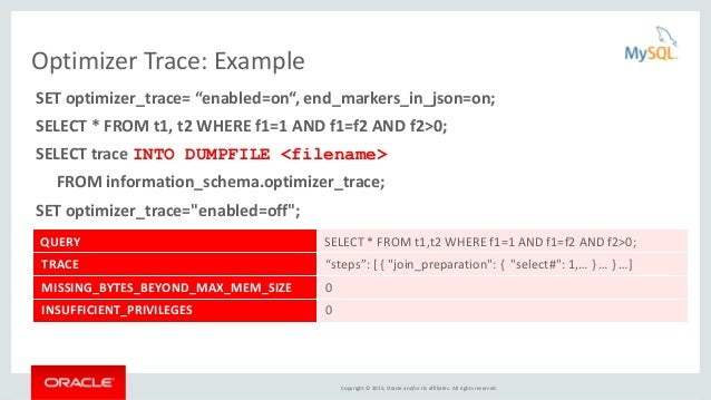 """Copyright © 2015, Oracle and/or its affiliates. All rights reserved. Optimizer Trace: Example SET optimizer_trace= """"enable..."""
