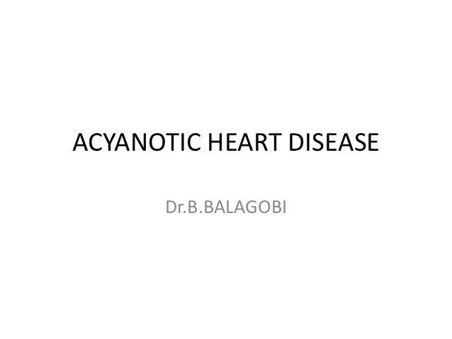 ACYANOTIC HEART DISEASE      Dr.B.BALAGOBI