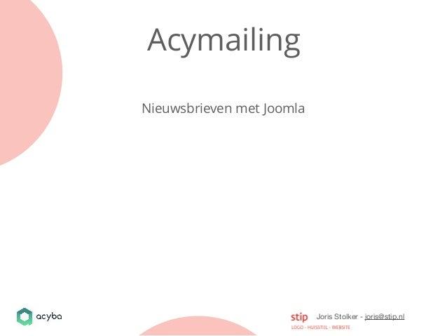 Joris Stolker - joris@stip.nl Acymailing Nieuwsbrieven met Joomla