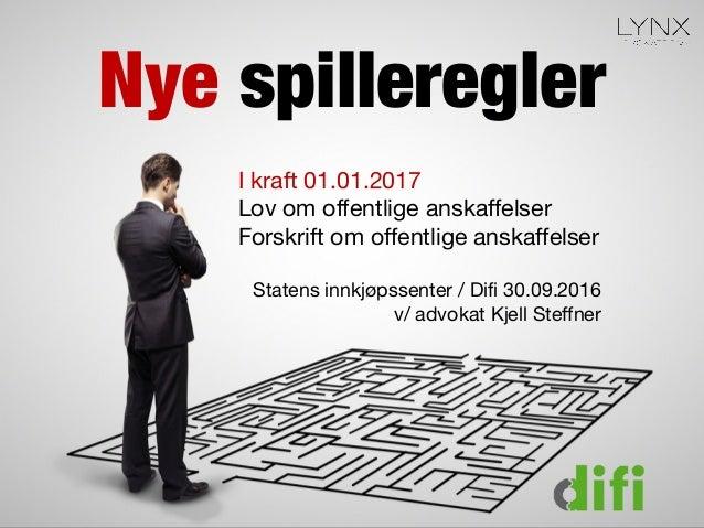 Nye spilleregler I kraft 01.01.2017 Lov om offentlige anskaffelser Forskrift om offentlige anskaffelser Statens innkjøpsse...
